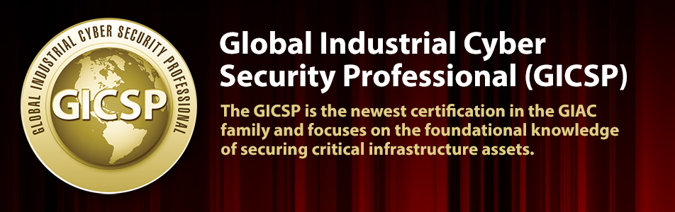 Global Industrial Cyber Security Professional (GICSP) - The GICSP is the newest certification in the GIAC family and focuses on the foundational knowledge of securing critical infrastructure assets.