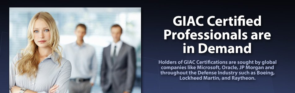 GIAC Certified Professionals are in Demand - Holders of GIAC Certifications are sought by global companies like Microsoft, Oracle, JP Morgan and throughout the Defense Industry such as Boeing, Lockheed Martin, and Raytheon.