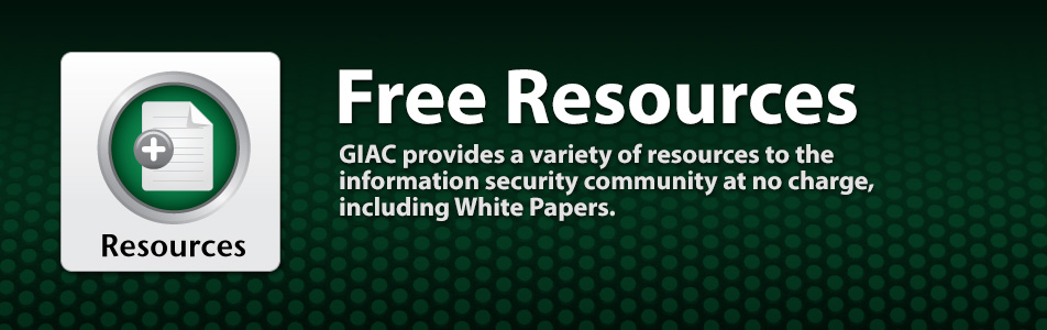 Free Resources - GIAC provides a variety of resources to the information security community at no charge, including White Papers.
